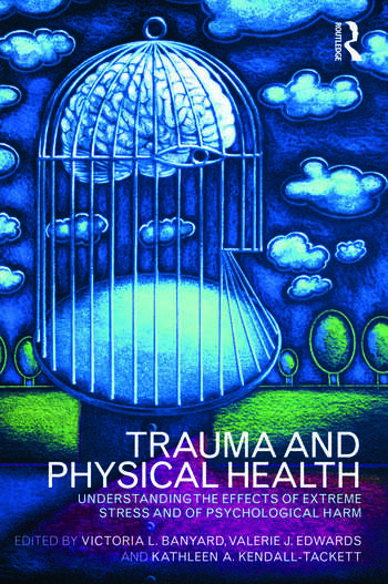 Trauma and Physical Health Understanding the effects of extreme stress and of psychological harm book cover