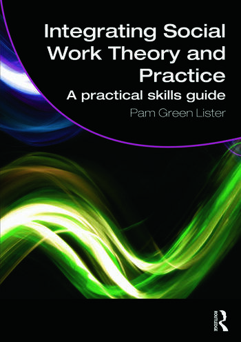Integrating Social Work Theory and Practice A Practical Skills Guide book cover