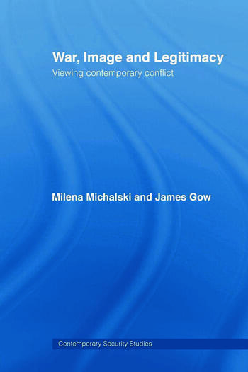 War, Image and Legitimacy Viewing Contemporary Conflict book cover