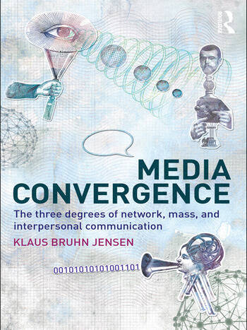 Media Convergence The Three Degrees of Network, Mass and Interpersonal Communication book cover