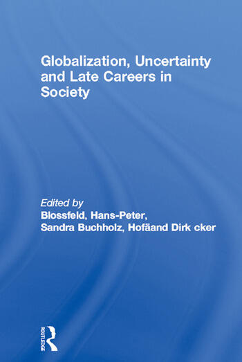 Globalization, Uncertainty and Late Careers in Society book cover