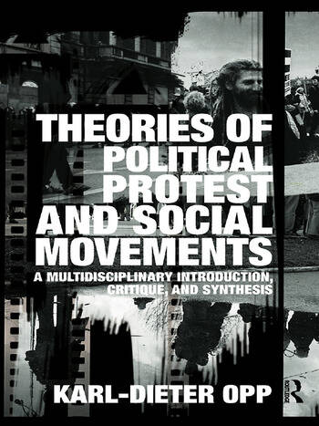 Theories of Political Protest and Social Movements A Multidisciplinary Introduction, Critique, and Synthesis book cover