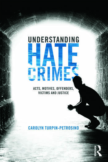 Understanding Hate Crimes Acts, Motives, Offenders, Victims, and Justice book cover