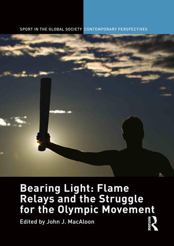 Bearing Light: Flame Relays and the Struggle for the Olympic Movement book cover