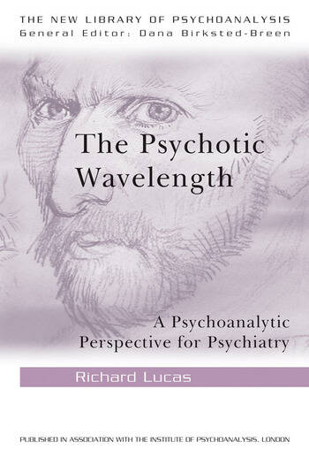 The Psychotic Wavelength A Psychoanalytic Perspective for Psychiatry book cover
