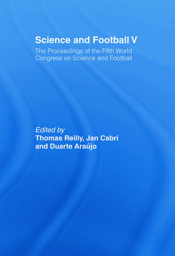 Science and Football V The Proceedings of the Fifth World Congress on Sports Science and Football book cover