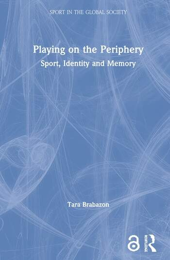 Playing on the Periphery Sport, Identity and Memory book cover