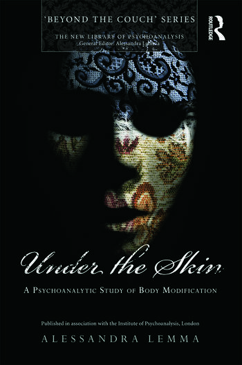 Under the Skin A Psychoanalytic Study of Body Modification book cover