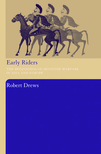 Early Riders The Beginnings of Mounted Warfare in Asia and Europe book cover
