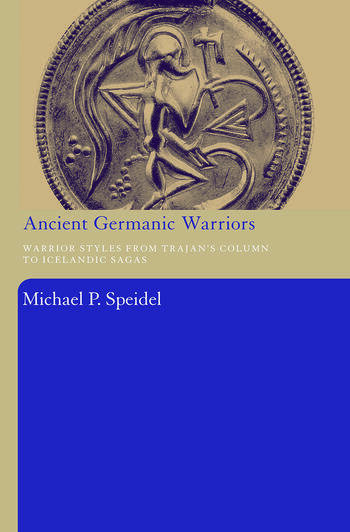 Ancient Germanic Warriors Warrior Styles from Trajan's Column to Icelandic Sagas book cover