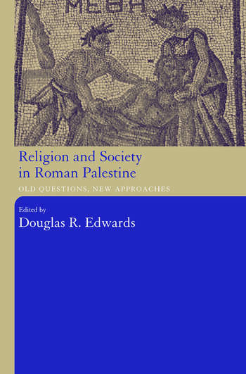 Religion and Society in Roman Palestine Old Questions, New Approaches book cover