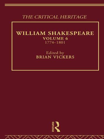 William Shakespeare The Critical Heritage Volume 6 1774-1801 book cover
