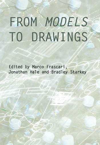 From Models to Drawings Imagination and Representation in Architecture book cover