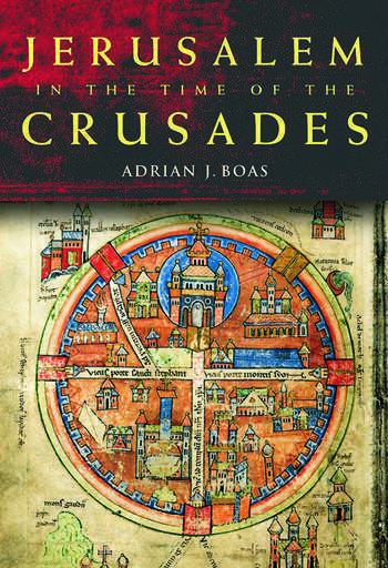 Jerusalem in the Time of the Crusades Society, Landscape and Art in the Holy City under Frankish Rule book cover