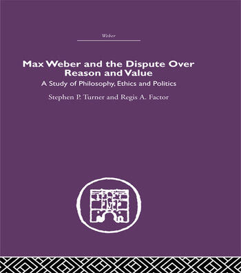 Max Weber and the Dispute over Reason and Value book cover