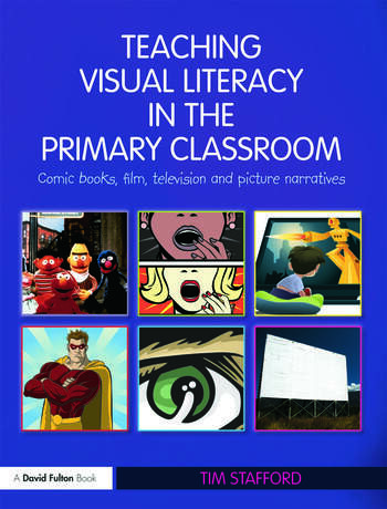Teaching Visual Literacy in the Primary Classroom Comic Books, Film, Television and Picture Narratives book cover