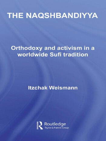 The Naqshbandiyya Orthodoxy and Activism in a Worldwide Sufi Tradition book cover