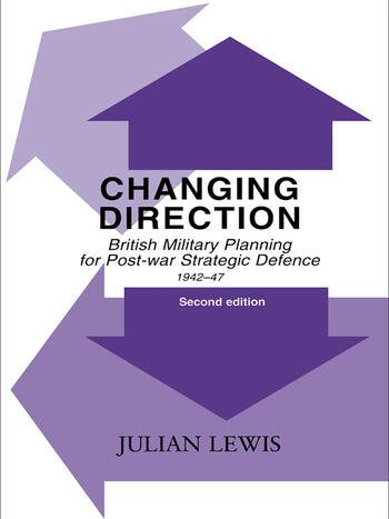 Changing Direction British Military Planning for Post-war Strategic Defence, 1942-47 book cover