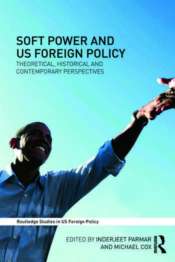 Soft Power and US Foreign Policy Theoretical, Historical and Contemporary Perspectives book cover