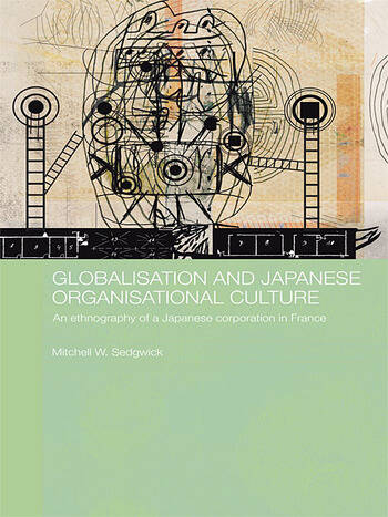 Globalisation and Japanese Organisational Culture An Ethnography of a Japanese Corporation in France book cover