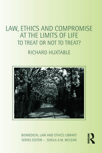 Law, Ethics and Compromise at the Limits of Life To Treat or not to Treat? book cover