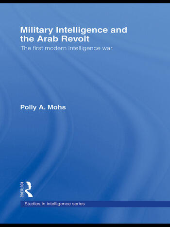 Military Intelligence and the Arab Revolt The First Modern Intelligence War book cover