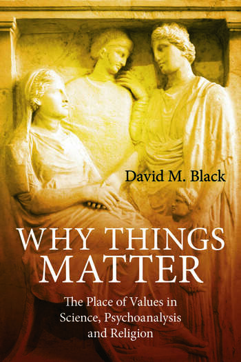Why Things Matter The Place of Values in Science, Psychoanalysis and Religion book cover
