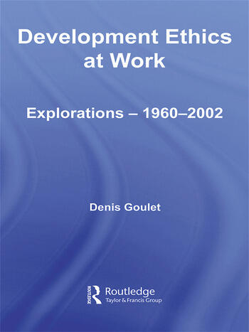 Development Ethics at Work Explorations – 1960-2002 book cover