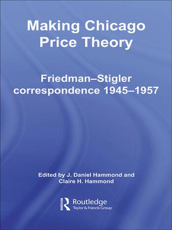 Making Chicago Price Theory Friedman-Stigler Correspondence 1945-1957 book cover