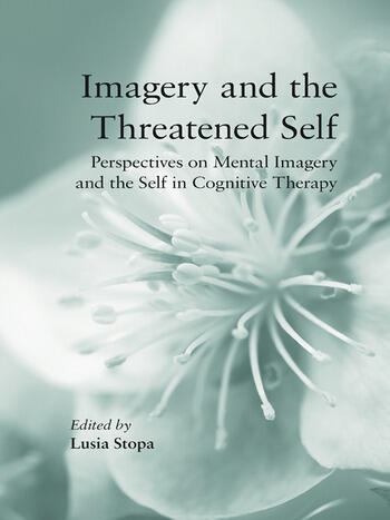 Imagery and the Threatened Self Perspectives on Mental Imagery and the Self in Cognitive Therapy book cover