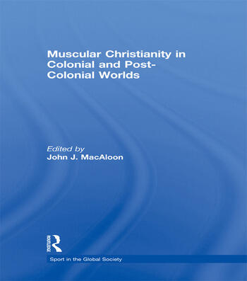 Muscular Christianity and the Colonial and Post-Colonial World book cover