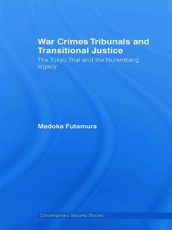 War Crimes Tribunals and Transitional Justice The Tokyo Trial and the Nuremburg Legacy book cover