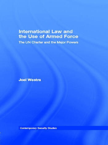 International Law and the Use of Armed Force The UN Charter and the Major Powers book cover