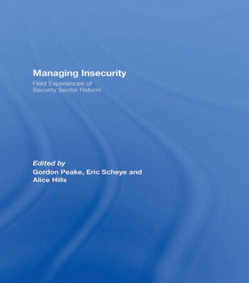 Managing Insecurity Field Experiences of Security Sector Reform book cover