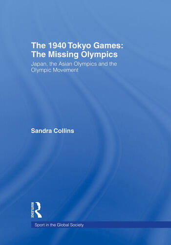 The 1940 Tokyo Games: The Missing Olympics Japan, the Asian Olympics and the Olympic Movement book cover