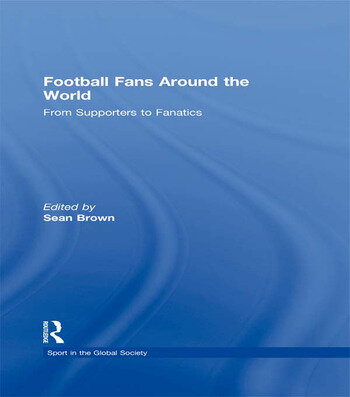 Football Fans Around the World From Supporters to Fanatics book cover