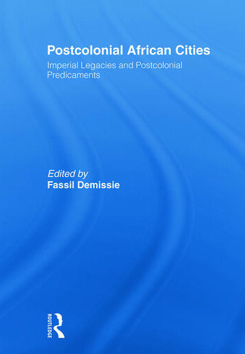Postcolonial African Cities Imperial Legacies and Postcolonial Predicament book cover