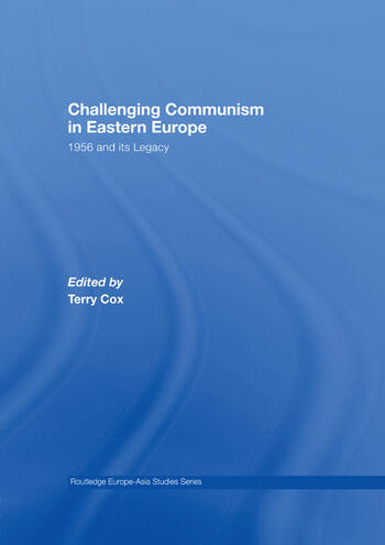 Challenging Communism in Eastern Europe 1956 and its Legacy book cover