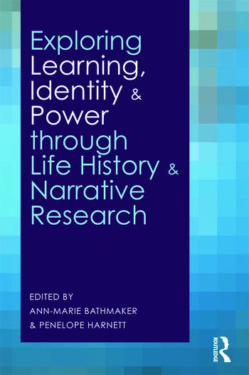Exploring Learning, Identity and Power through Life History and Narrative Research book cover