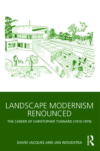 Landscape Modernism Renounced The Career of Christopher Tunnard (1910-1979) book cover