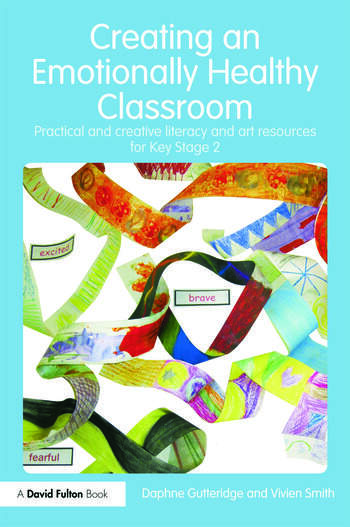 Creating an Emotionally Healthy Classroom Practical and Creative Literacy and Art Resources for Key Stage 2 book cover