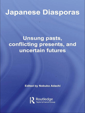 Japanese Diasporas Unsung Pasts, Conflicting Presents and Uncertain Futures book cover