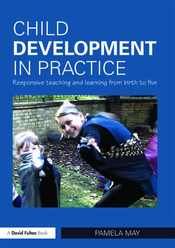 Child Development in Practice Responsive Teaching and Learning from Birth to Five book cover