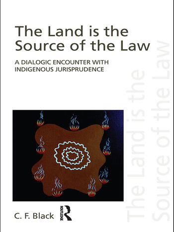 The Land is the Source of the Law A Dialogic Encounter with Indigenous Jurisprudence book cover