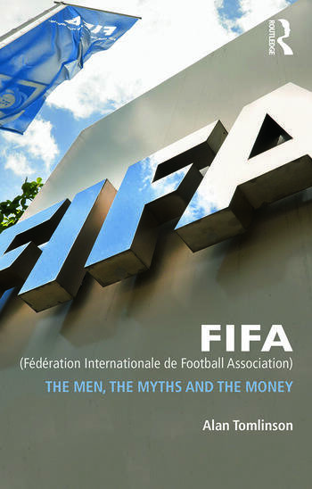 FIFA (Fédération Internationale de Football Association) The Men, the Myths and the Money book cover
