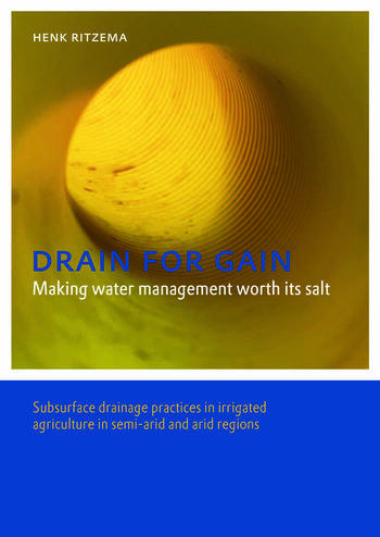 Drain for Gain: Making Water Management Worth its Salt Subsurface Drainage Practices in Irrigated Agriculture in Semi-arid and Arid Regions book cover