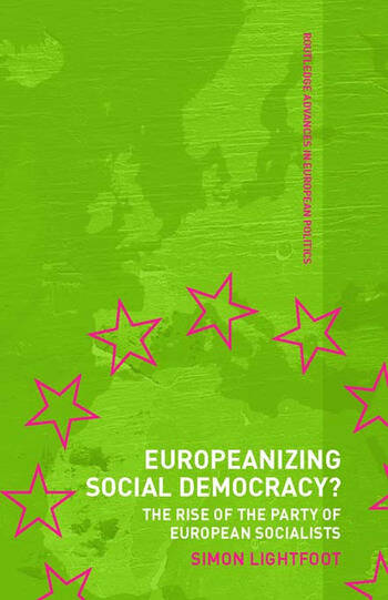 Europeanizing Social Democracy? The Rise of the Party of European Socialists book cover