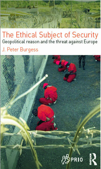 The Ethical Subject of Security Geopolitical Reason and the Threat Against Europe book cover