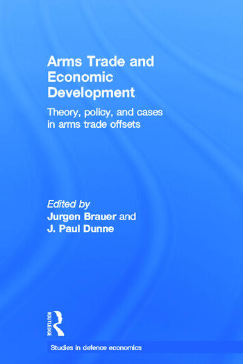 Arms Trade and Economic Development Theory, Policy and Cases in Arms Trade Offsets book cover