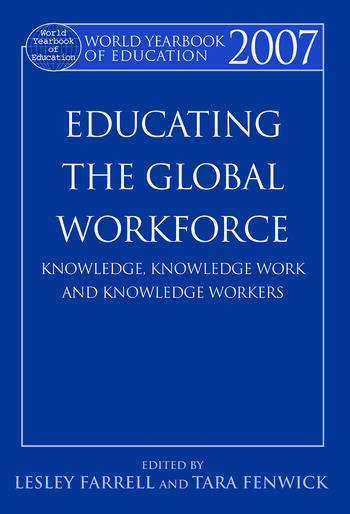 World Yearbook of Education 2007 Educating the Global Workforce: Knowledge, Knowledge Work and Knowledge Workers book cover